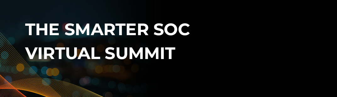 The Smarter SOC Summit Recap –Innovation, Insight, and Fun!